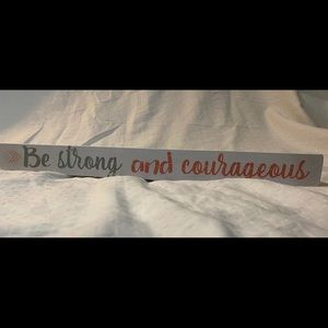 Be Strong and courageous wooden sign